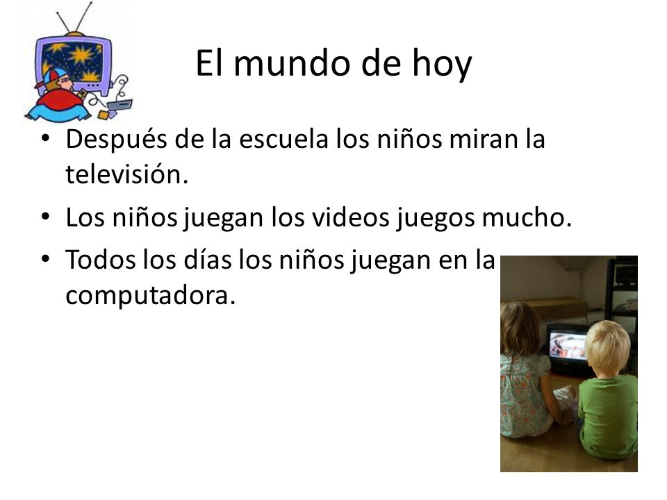 El mundo de hoy Después de la escuela los niños miran la televisión.