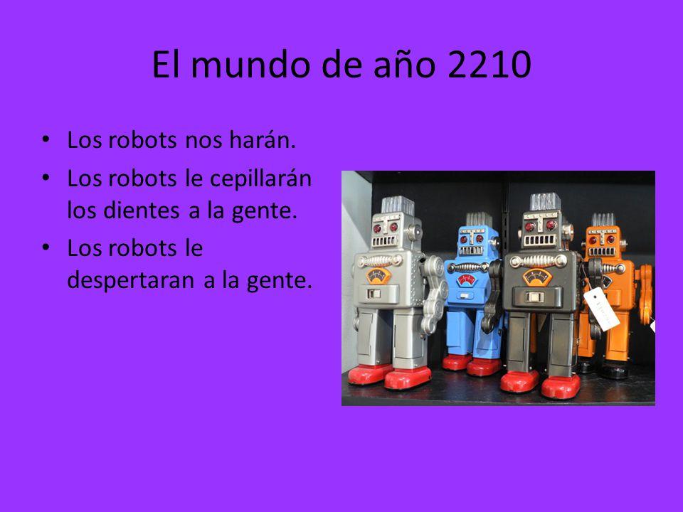 El mundo de año 2210 Los robots nos harán. Los robots le cepillarán los dientes a la gente.