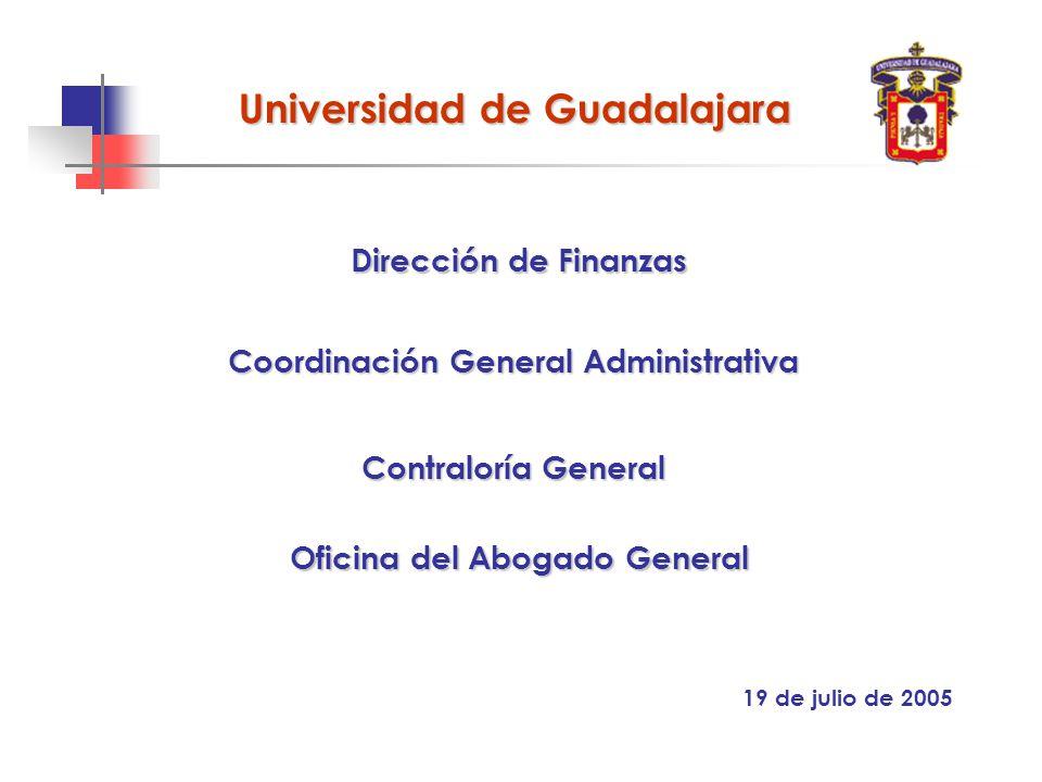 19 de julio de 2005 Contraloría General Dirección de Finanzas Universidad de Guadalajara Oficina del Abogado General Coordinación General Administrativa