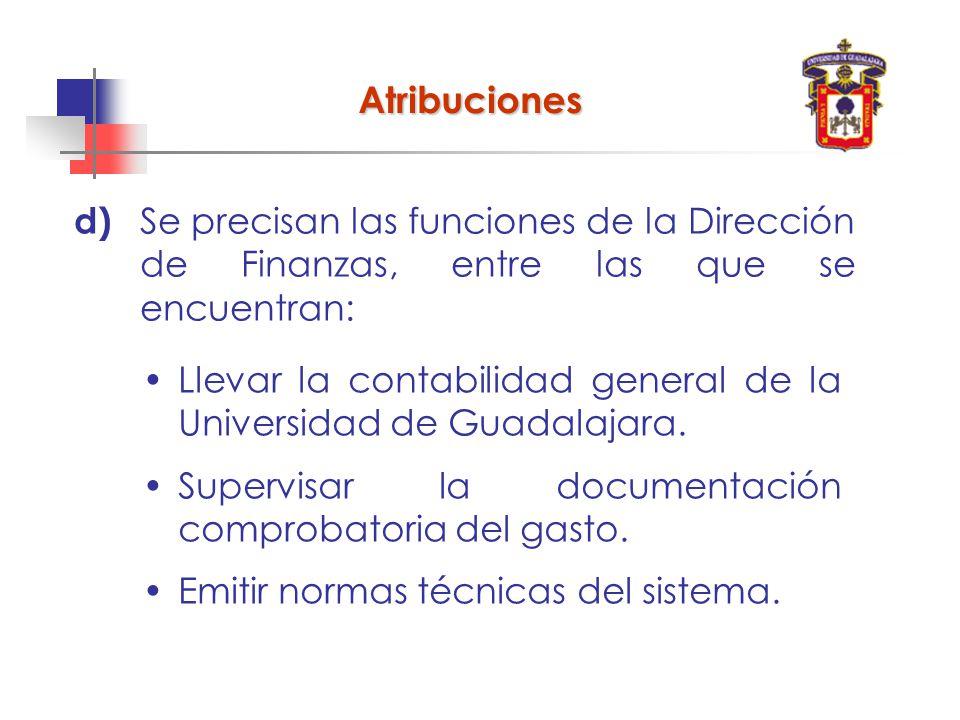 d) Se precisan las funciones de la Dirección de Finanzas, entre las que se encuentran: Atribuciones Llevar la contabilidad general de la Universidad de Guadalajara.