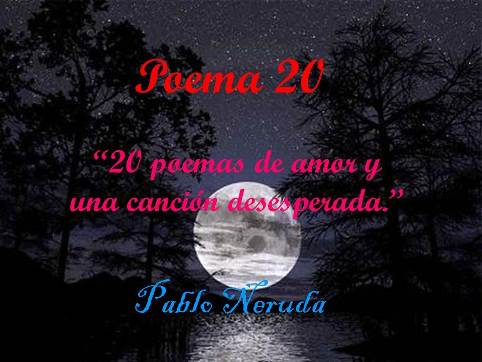 """Poema 20 """"20 poemas de amor y una canción desesperada."""" Pablo"""