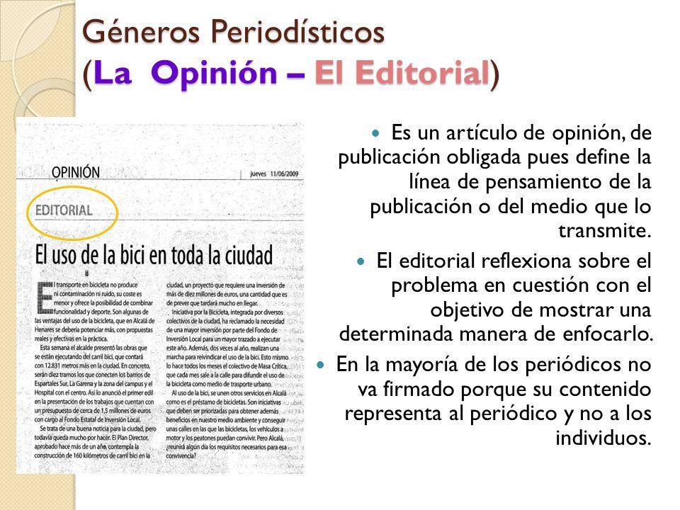 Géneros Periodísticos (La Opinión – El Editorial) Es un artículo de opinión, de publicación obligada pues define la línea de pensamiento de la publicación o del medio que lo transmite.