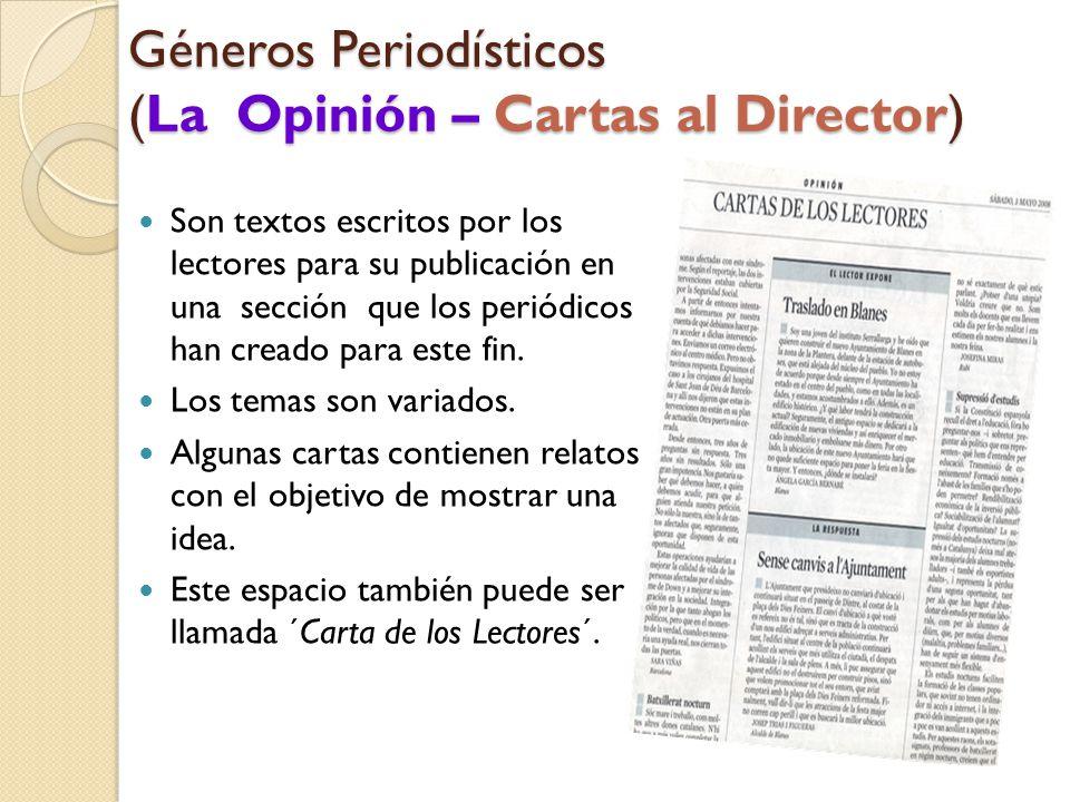 Géneros Periodísticos (La Opinión – Cartas al Director) Son textos escritos por los lectores para su publicación en una sección que los periódicos han creado para este fin.