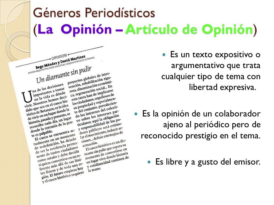 Géneros Periodísticos (La Opinión – Artículo de Opinión) Es un texto expositivo o argumentativo que trata cualquier tipo de tema con libertad expresiva.