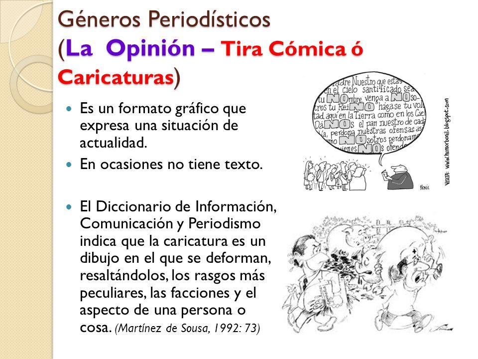 Géneros Periodísticos (La Opinión – Tira Cómica ó Caricaturas ) Es un formato gráfico que expresa una situación de actualidad.