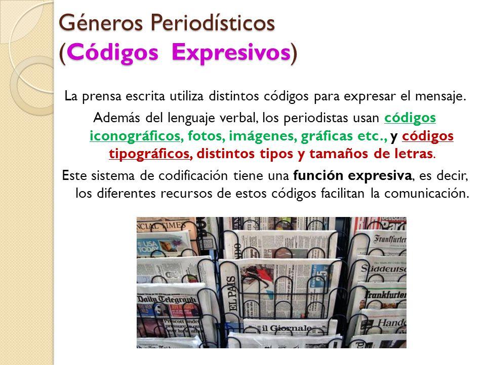 Géneros Periodísticos (Códigos Expresivos) La prensa escrita utiliza distintos códigos para expresar el mensaje.