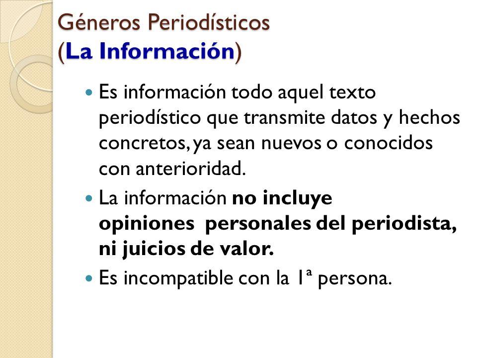Géneros Periodísticos (La Información) Es información todo aquel texto periodístico que transmite datos y hechos concretos, ya sean nuevos o conocidos con anterioridad.