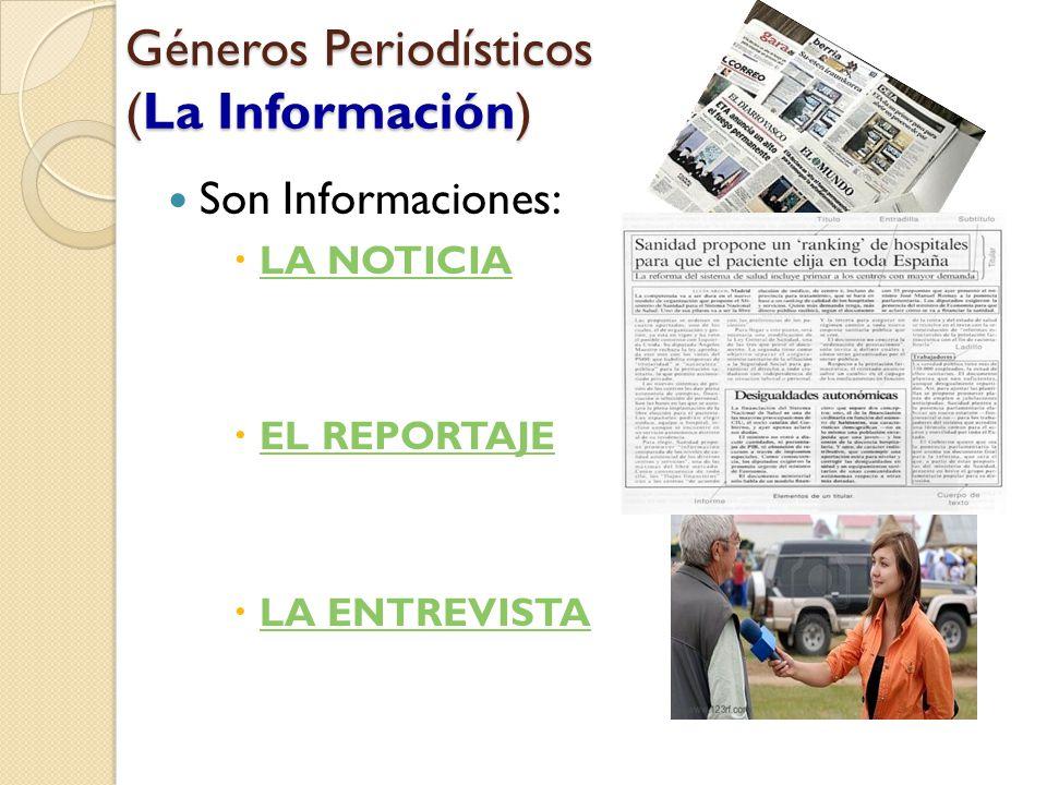 Géneros Periodísticos (La Información) Son Informaciones:  LA NOTICIA LA NOTICIA  EL REPORTAJE EL REPORTAJE  LA ENTREVISTA LA ENTREVISTA