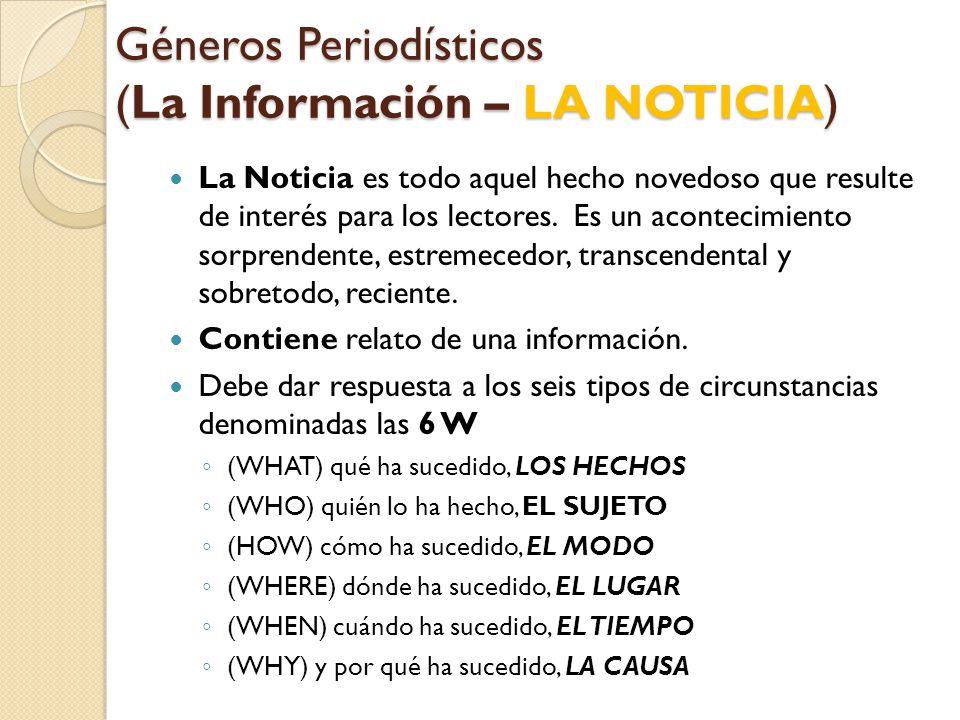Géneros Periodísticos (La Información – LA NOTICIA) La Noticia es todo aquel hecho novedoso que resulte de interés para los lectores.