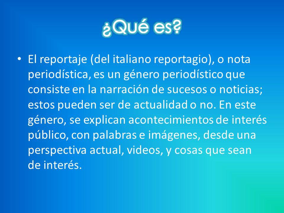El reportaje (del italiano reportagio), o nota periodística, es un género periodístico que consiste en la narración de sucesos o noticias; estos pueden ser de actualidad o no.