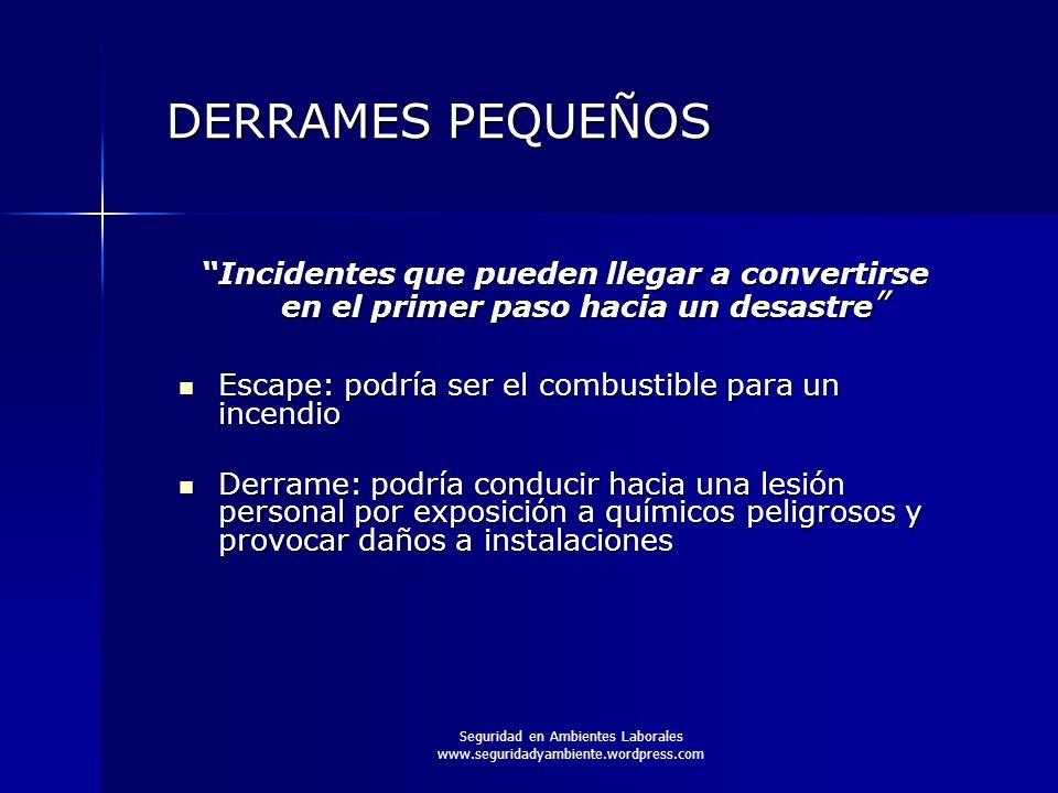 """Seguridad en Ambientes Laborales www.seguridadyambiente.wordpress.com DERRAMES PEQUEÑOS """"Incidentes que pueden llegar a convertirse en el primer paso"""