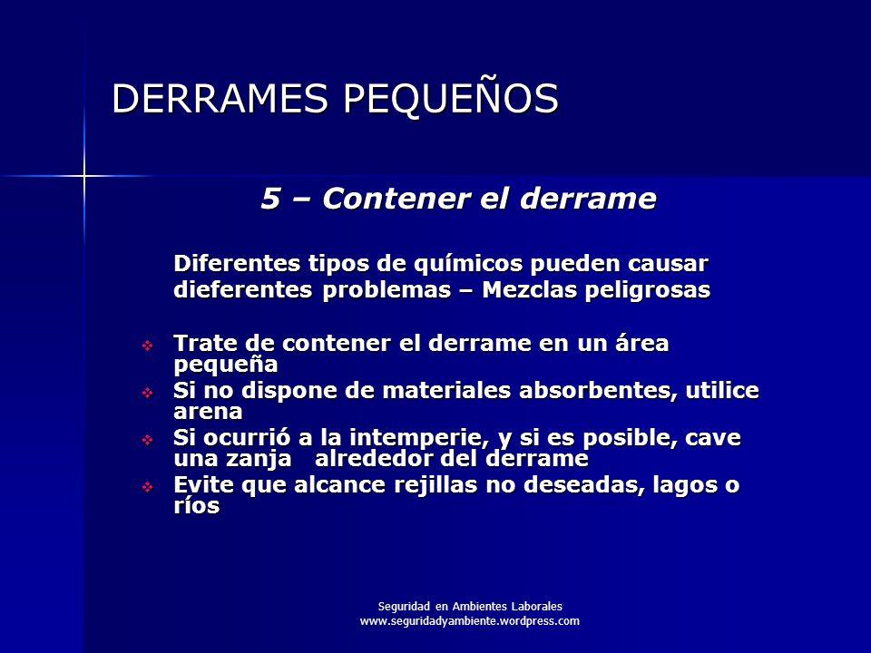 Seguridad en Ambientes Laborales www.seguridadyambiente.wordpress.com DERRAMES PEQUEÑOS 5 – Contener el derrame Diferentes tipos de químicos pueden ca