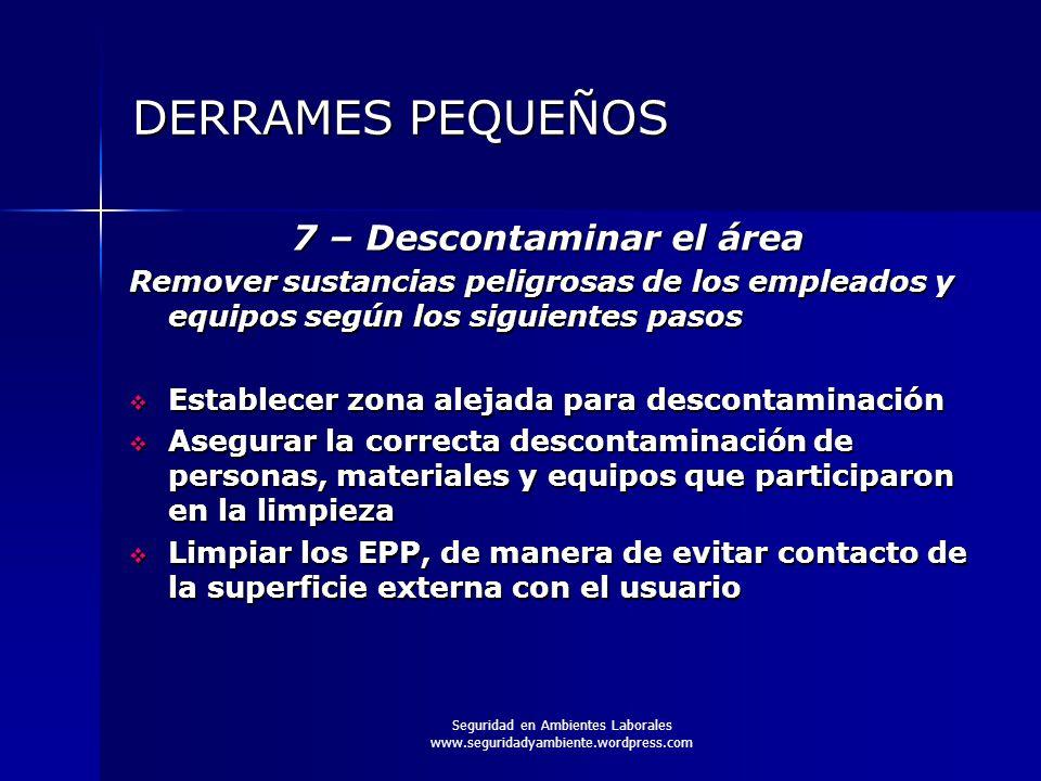 Seguridad en Ambientes Laborales www.seguridadyambiente.wordpress.com DERRAMES PEQUEÑOS 7 – Descontaminar el área Remover sustancias peligrosas de los