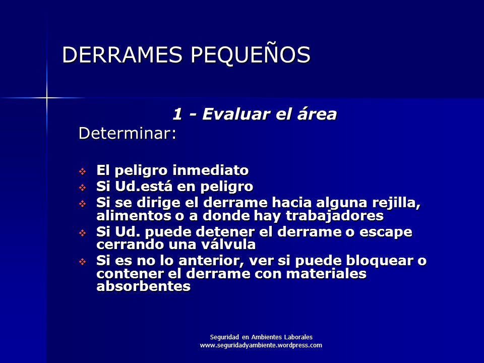 Seguridad en Ambientes Laborales www.seguridadyambiente.wordpress.com DERRAMES PEQUEÑOS 1 - Evaluar el área Determinar:  El peligro inmediato  Si Ud