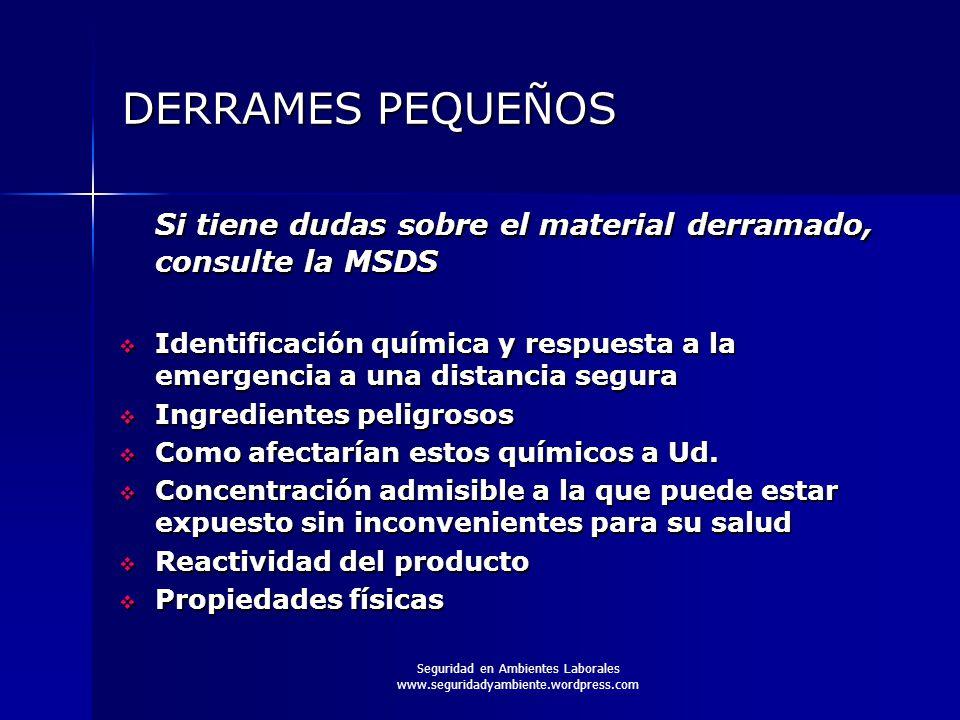 Seguridad en Ambientes Laborales www.seguridadyambiente.wordpress.com DERRAMES PEQUEÑOS Si tiene dudas sobre el material derramado, consulte la MSDS 