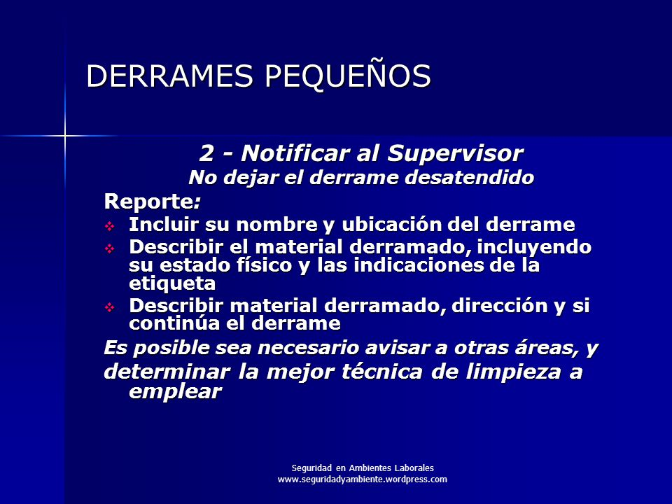 Seguridad en Ambientes Laborales www.seguridadyambiente.wordpress.com DERRAMES PEQUEÑOS 2 - Notificar al Supervisor No dejar el derrame desatendido Re