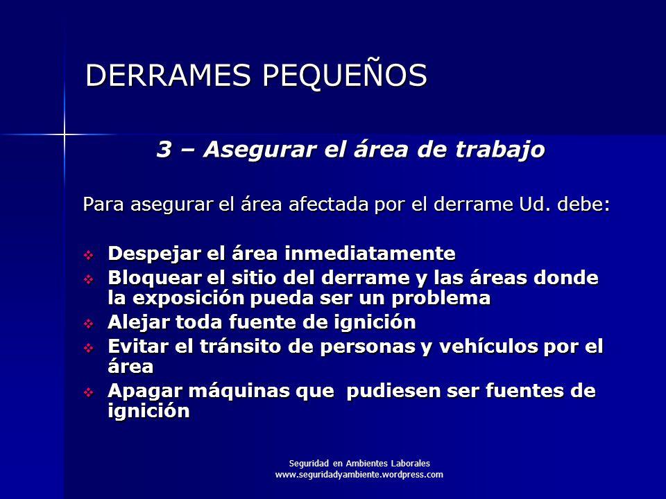 Seguridad en Ambientes Laborales www.seguridadyambiente.wordpress.com DERRAMES PEQUEÑOS 3 – Asegurar el área de trabajo Para asegurar el área afectada