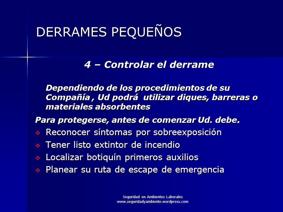 Seguridad en Ambientes Laborales www.seguridadyambiente.wordpress.com DERRAMES PEQUEÑOS 4 – Controlar el derrame Dependiendo de los procedimientos de