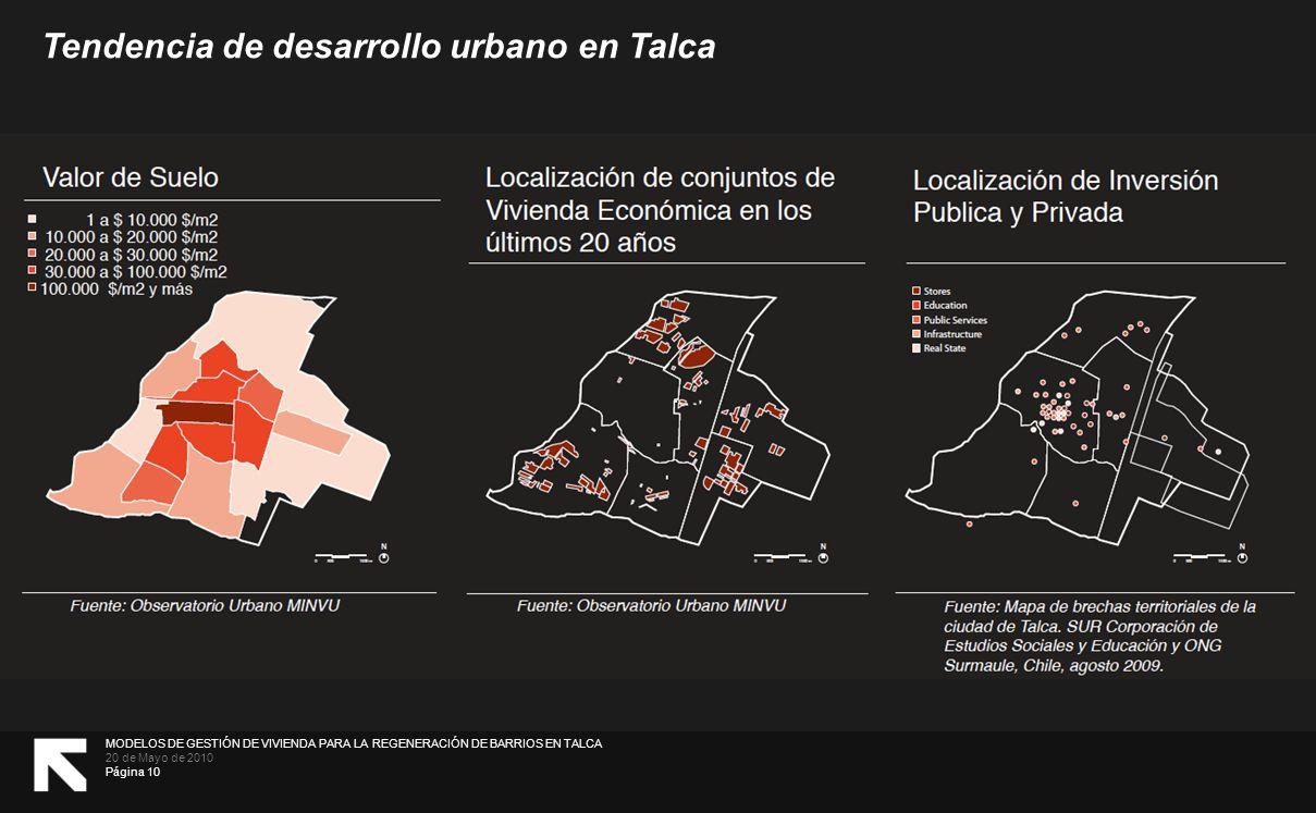 MODELOS DE GESTIÓN DE VIVIENDA PARA LA REGENERACIÓN DE BARRIOS EN TALCA 20 de Mayo de 2010 Página 10 Tendencia de desarrollo urbano en Talca