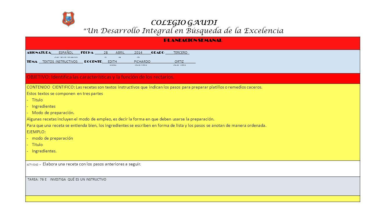 """COLEGIO GAUDI """" Un Desarrollo Integral en Búsqueda de la Excelencia PLANEACION SEMANAL ASIGNATURA :_ ESPAÑOL FECHA : __ 28 ABRIL 2014 ____ GRADO : ___"""