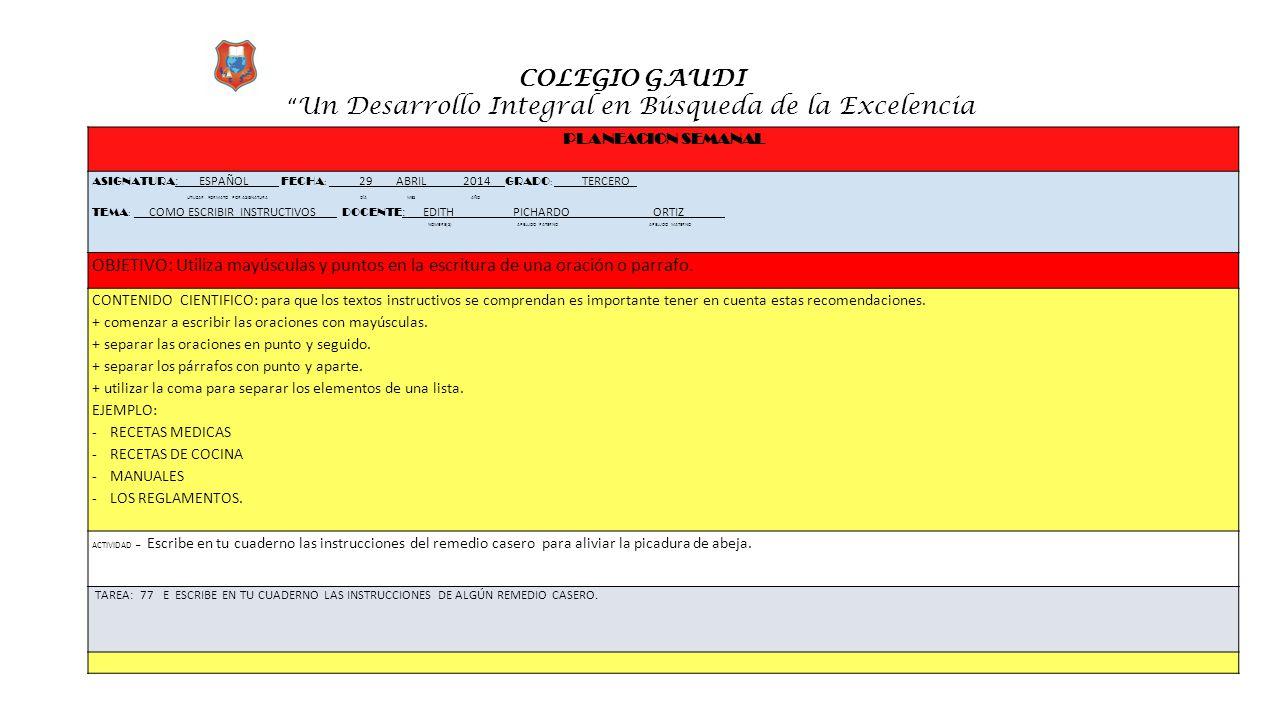 """COLEGIO GAUDI """" Un Desarrollo Integral en Búsqueda de la Excelencia PLANEACION SEMANAL ASIGNATURA :_ ESPAÑOL FECHA : __ __29 ABRIL 2014__ GRADO : ____"""