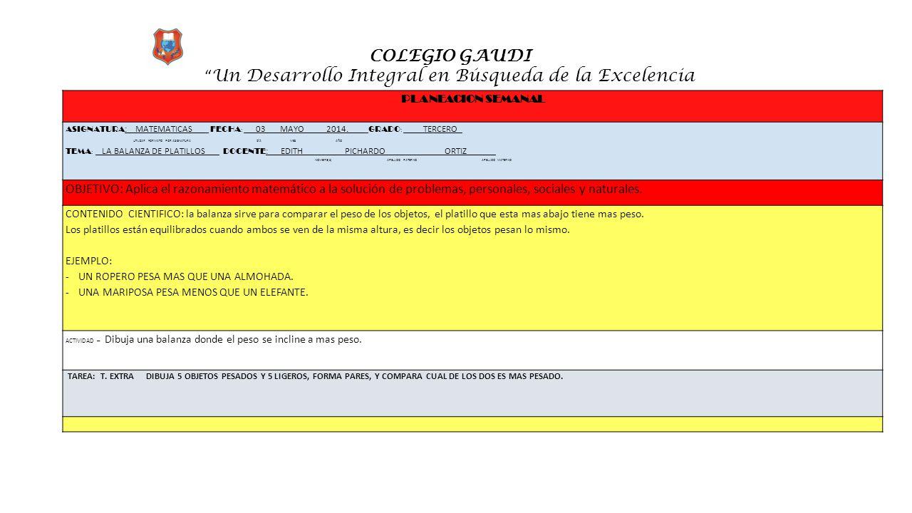 """COLEGIO GAUDI """" Un Desarrollo Integral en Búsqueda de la Excelencia PLANEACION SEMANAL ASIGNATURA :_ MATEMATICAS FECHA : __ 03 MAYO 2014.____ GRADO :"""
