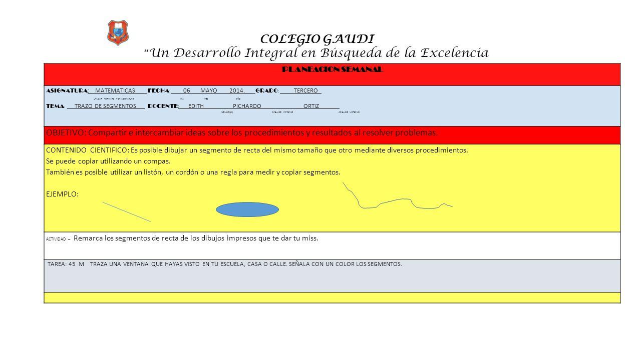 """COLEGIO GAUDI """" Un Desarrollo Integral en Búsqueda de la Excelencia PLANEACION SEMANAL ASIGNATURA :_ MATEMATICAS FECHA : __ _06 MAYO 2014.___ GRADO :"""
