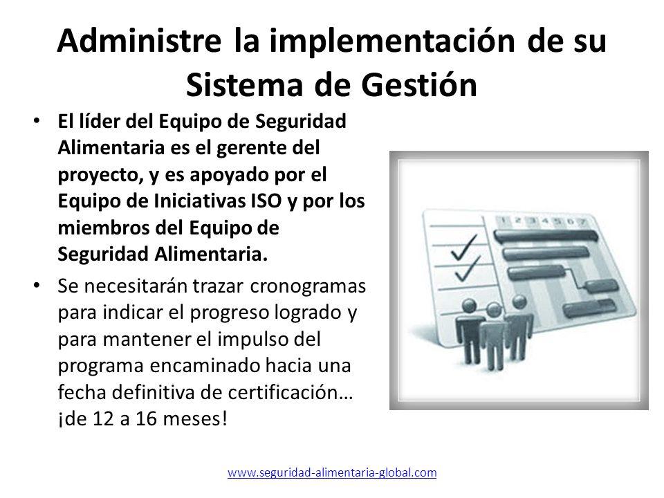 Administre la implementación de su Sistema de Gestión El líder del Equipo de Seguridad Alimentaria es el gerente del proyecto, y es apoyado por el Equ