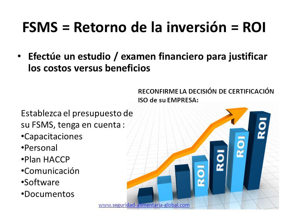 FSMS = Retorno de la inversión = ROI Efectúe un estudio / examen financiero para justificar los costos versus beneficios Establezca el presupuesto de