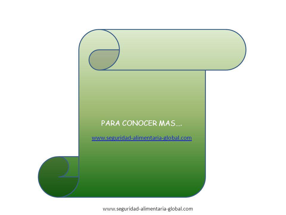 PARA CONOCER MAS…. www.seguridad-alimentaria-global.com