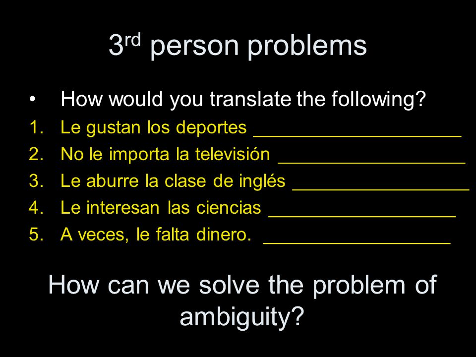 3 rd person problems How would you translate the following.