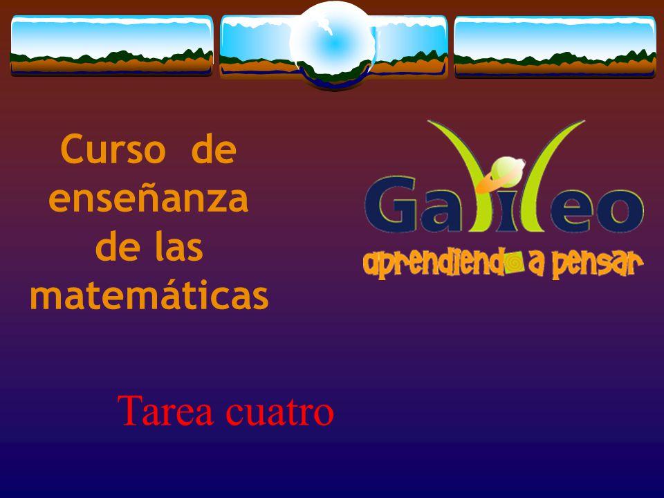 Curso de enseñanza de las matemáticas Tarea cuatro