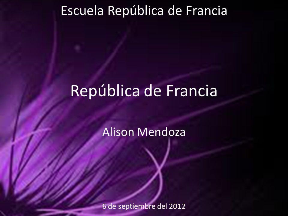 6 de septiembre del 2012 Escuela República de Francia República de Francia Alison Mendoza