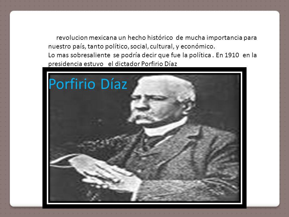 La revolucion mexicana un hecho histórico de mucha importancia para nuestro país, tanto político, social, cultural, y económico.