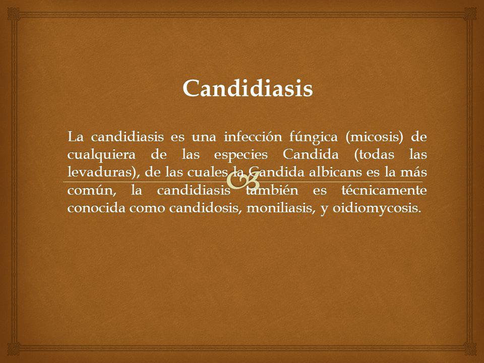 Candidiasis La candidiasis es una infección fúngica (micosis) de cualquiera de las especies Candida (todas las levaduras), de las cuales la Candida al