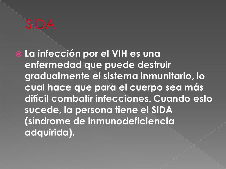  La infección por el VIH es una enfermedad que puede destruir gradualmente el sistema inmunitario, lo cual hace que para el cuerpo sea más difícil co