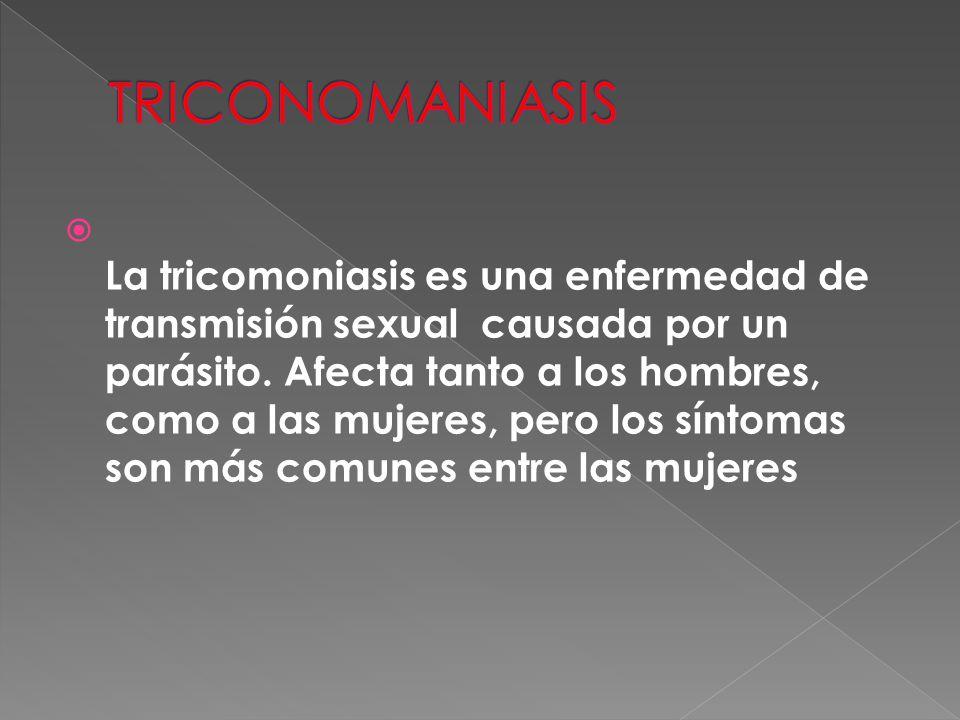  La tricomoniasis es una enfermedad de transmisión sexual causada por un parásito. Afecta tanto a los hombres, como a las mujeres, pero los síntomas