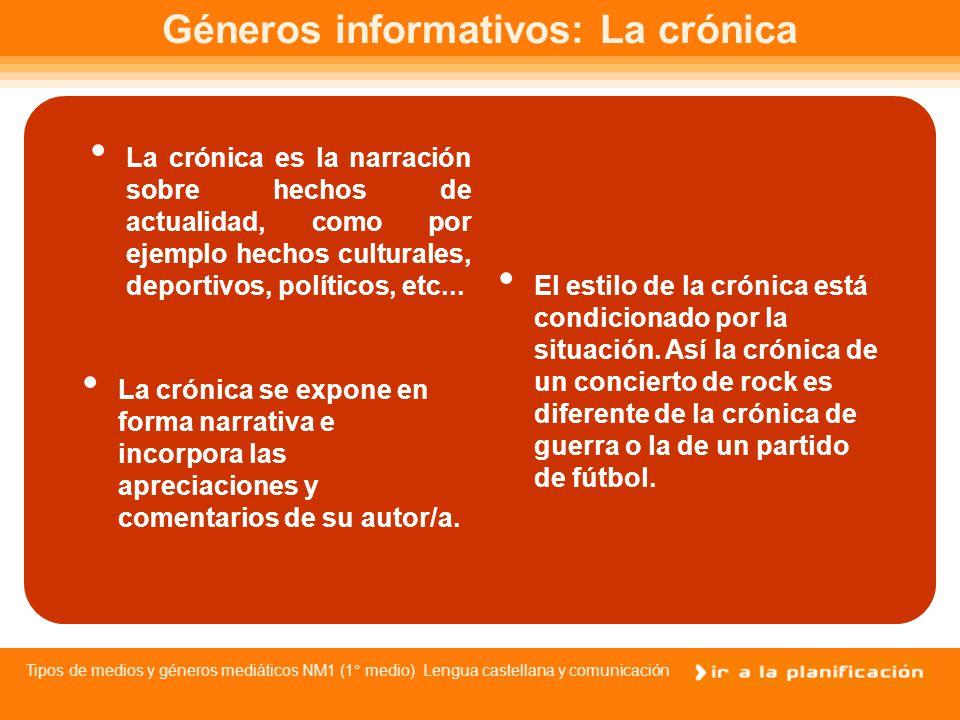Tipos de medios y géneros mediáticos NM1 (1° medio) Lengua castellana y comunicación Géneros informativos: El reportaje El reportaje expone más detalles e información que la noticia.