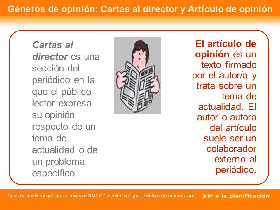 Tipos de medios y géneros mediáticos NM1 (1° medio) Lengua castellana y comunicación Géneros de opinión: El editorial Su redacción suele estar encomendada al redactor jefe, aunque no lo firme nadie.