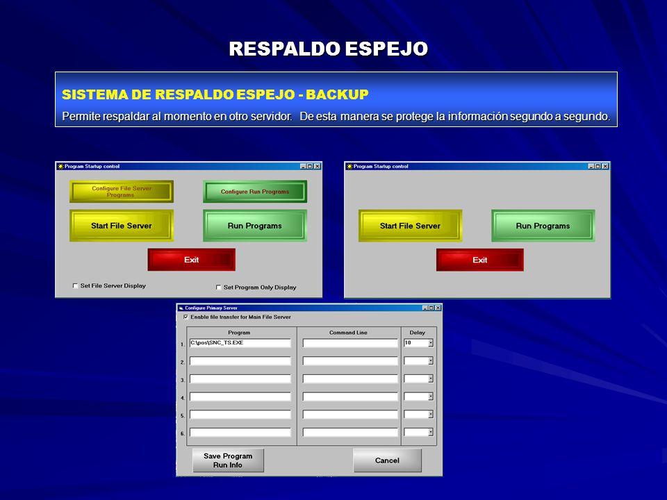 RESPALDO ESPEJO SISTEMA DE RESPALDO ESPEJO - BACKUP Permite respaldar al momento en otro servidor.