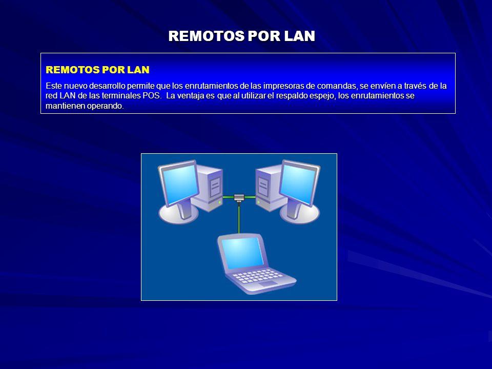 REMOTOS POR LAN Este nuevo desarrollo permite que los enrutamientos de las impresoras de comandas, se envíen a través de la red LAN de las terminales POS.