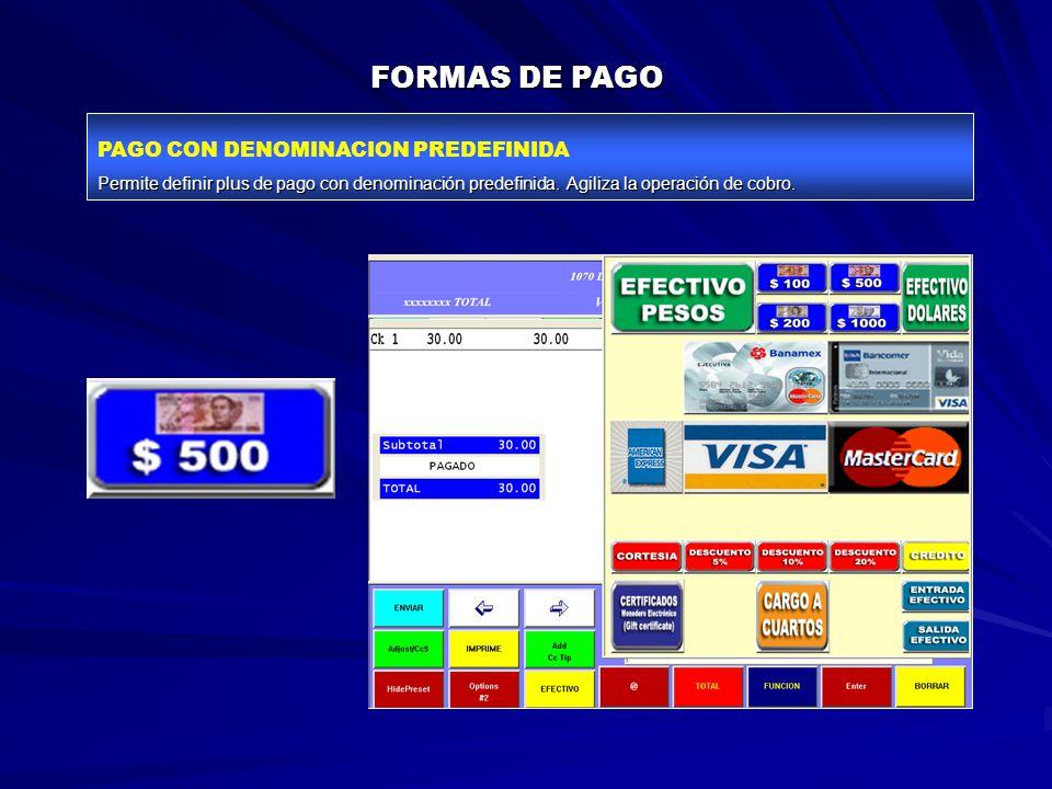 FORMAS DE PAGO PAGO CON DENOMINACION PREDEFINIDA Permite definir plus de pago con denominación predefinida.