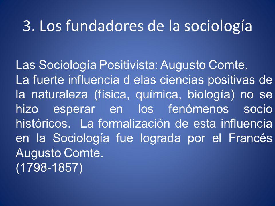 3.Los fundadores de la sociología Las Sociología Positivista: Augusto Comte.