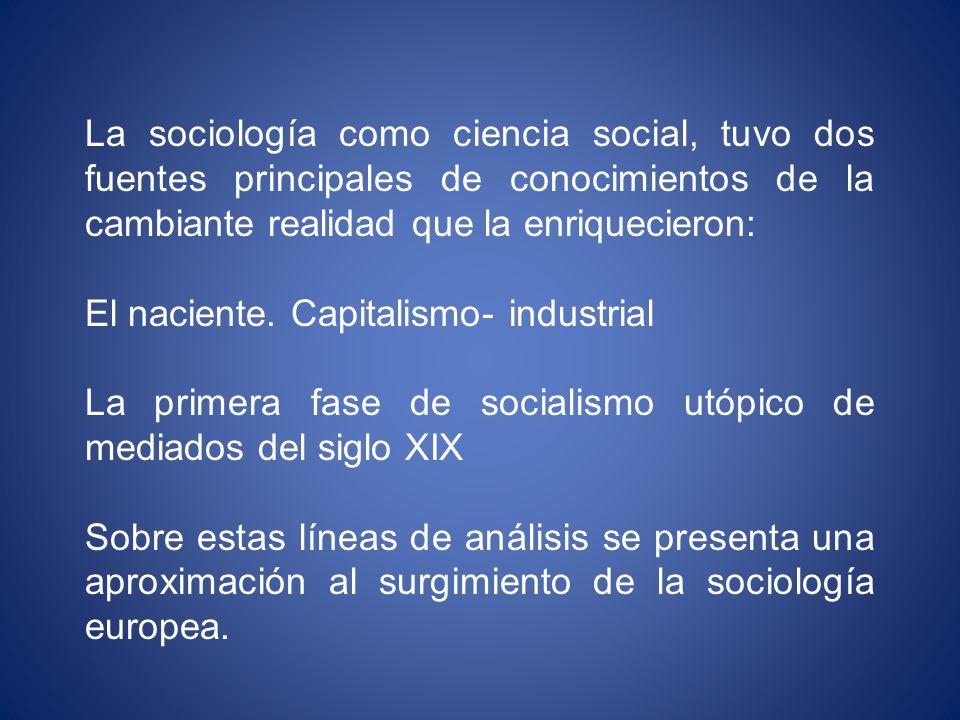 La sociología como ciencia social, tuvo dos fuentes principales de conocimientos de la cambiante realidad que la enriquecieron: El naciente.