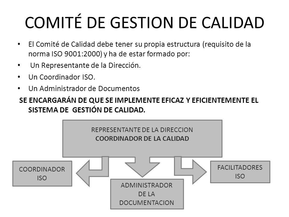 COMITÉ DE GESTION DE CALIDAD El Comité de Calidad debe tener su propia estructura (requisito de la norma ISO 9001:2000) y ha de estar formado por: Un
