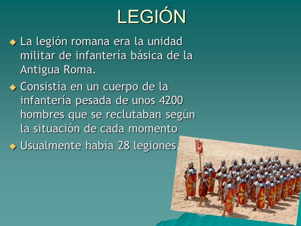 LEGIÓN  La legión romana era la unidad militar de infantería básica de la Antigua Roma.