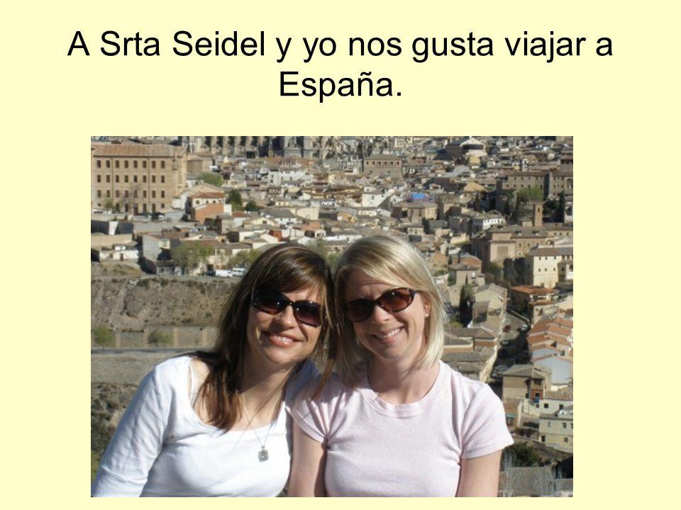 A Srta Seidel y yo nos gusta viajar a España.