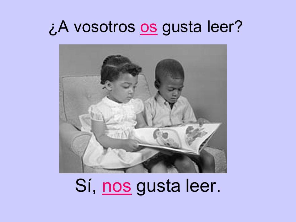 ¿A vosotros os gusta leer Sí, nos gusta leer.