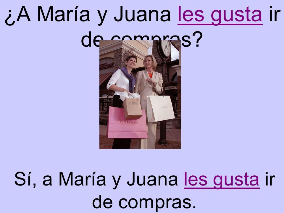 ¿A María y Juana les gusta ir de compras Sí, a María y Juana les gusta ir de compras.