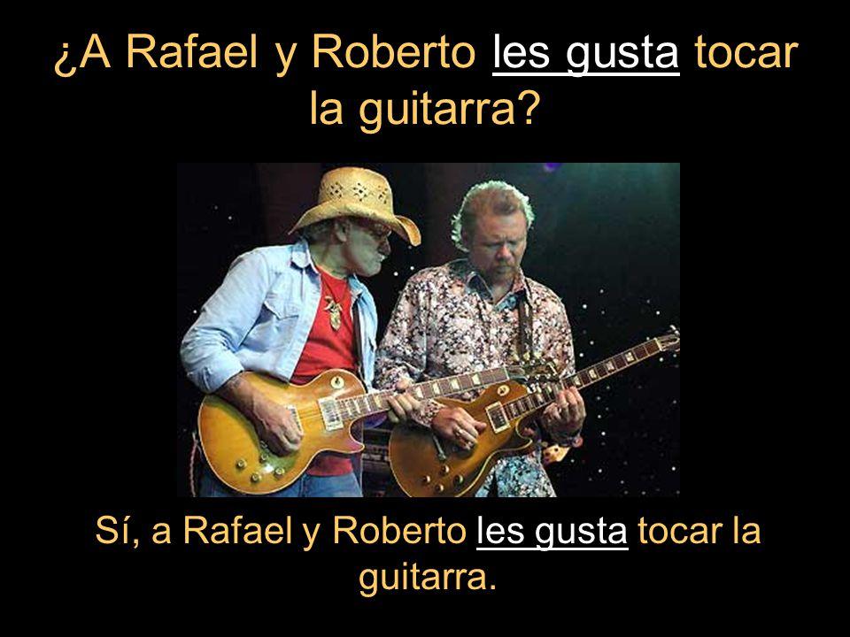 ¿A Rafael y Roberto les gusta tocar la guitarra.